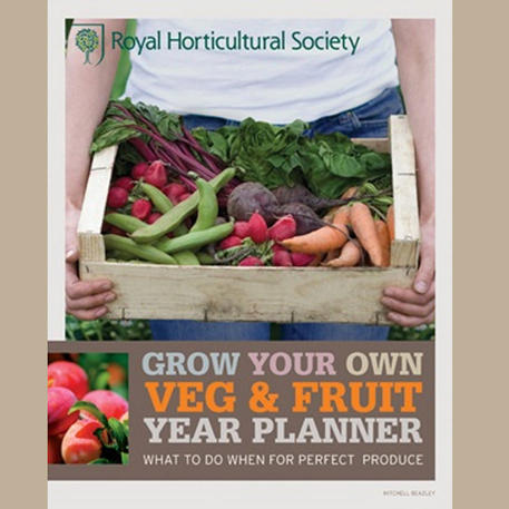 GROW YOUR OWN VEG & FRUIT YEAR PLANNER: What to do when for perfect produce