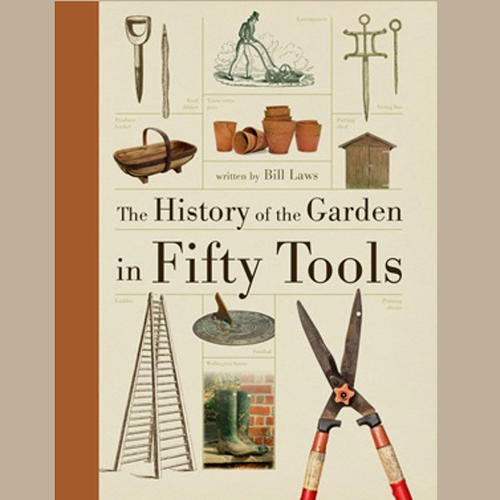 THE HISTORY OF THE GARDEN IN 50 TOOLS